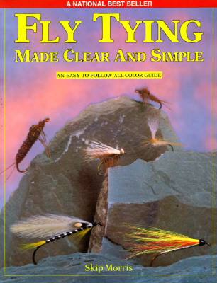 Fly Tying Made Clear and Simple, Skip Morris