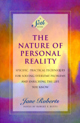 Image for The Nature of Personal Reality: Specific, Practical Techniques for Solving Everyday Problems and Enriching the Life You Know (Roberts, Jane)