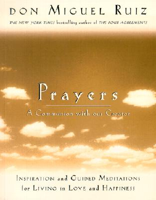 Prayers: A Communion with Our Creator, Don Miguel Ruiz, Janet Mills