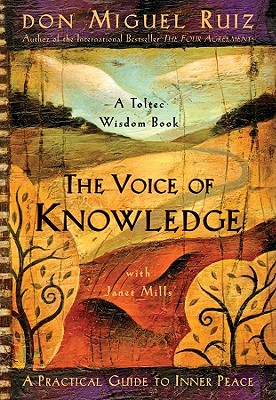 The Voice of Knowledge: A Practical Guide to Inner Peace, Don Miguel Ruiz; Janet Mills