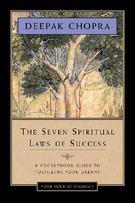The Seven Spiritual Laws of Success: A Pocketbook Guide to Fulfilling Your Dreams (One Hour of Wisdom), Deepak Chopra