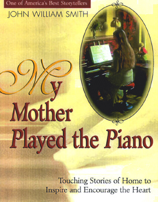 Image for My Mother Played the Piano: More Touching Stories of Home to Inspire and Encourage the Heart