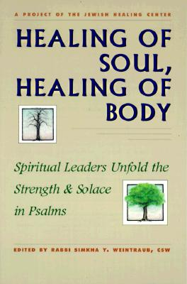 Image for Healing of Soul, Healing of Body: Spiritual Leaders Unfold the Strength & Solace in Psalms