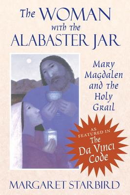 Image for The Woman With the Alabaster Jar: Mary Magdalen and the Holy Grail