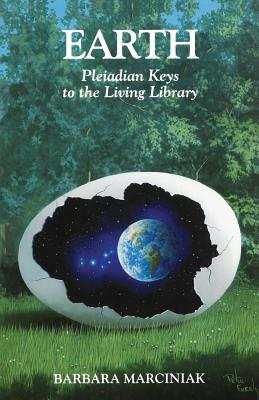 Earth: Pleiadian Keys to the Living Library, Marciniak, Barbara;Marciniak, Karen;Thomas, Tera