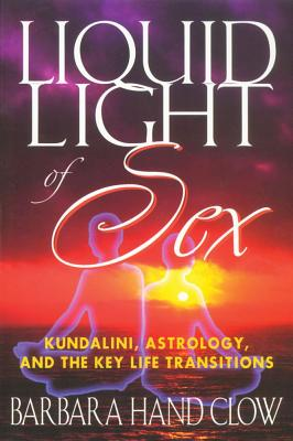 Image for Liquid Light of Sex 3E Kundalini Astrology and the Key Life Transitions