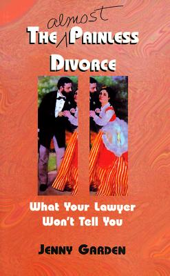 Image for The (Almost) Painless Divorce: What Your Lawyer Won't Tell You