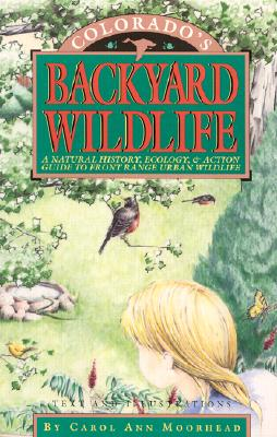 Image for Colorado's Backyard Wildlife: A Natural History, Ecology, & Action Guide to Front Range Urban Wildlife