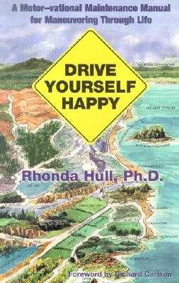 Drive Yourself Happy: A Motor-Vational Maintenance Manual for Maneuvering Through Life, Rhonda Hull; Ph.D.