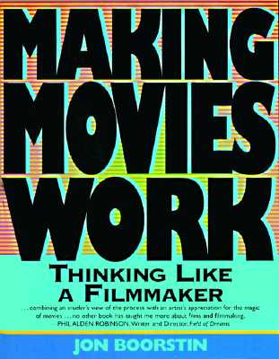Image for Making Movies Work: Thinking Like a Filmmaker