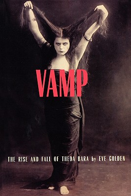 Image for VAMP: THE RISE AND FALL OF THEDA BARA