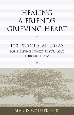 Image for Healing a Friend's Grieving Heart: 100 Practical Ideas for Helping Someone You Love Through Loss (Healing a Grieving Heart series)