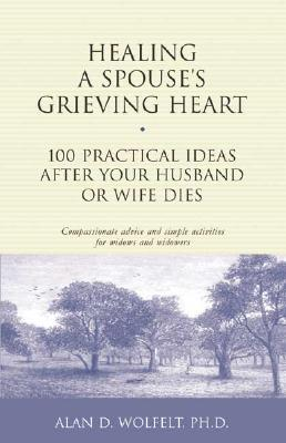 Image for Healing a Spouse's Grieving Heart: 100 Practical Ideas After Your Husband or Wife Dies (Healing Your Grieving Heart series)