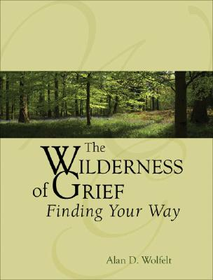 Image for The Wilderness of Grief: Finding Your Way (Understanding Your Grief)