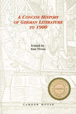 Concise History of German Literature to 1900 (Studies in German Literature Linguistics and Culture)