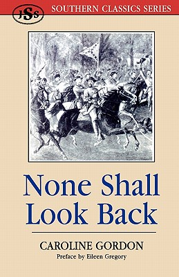 None Shall Look Back (Southern Classics Series), Gordon, Caroline