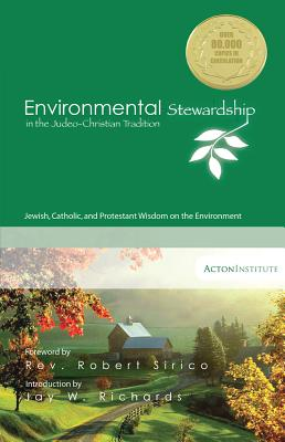 Environmental Stewardship in the Judeo-Christian Tradition: Jewish, Catholic, and Protestant Wisdom on the Environment, Michael B Barkey