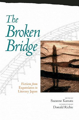 The Broken Bridge: Fiction From Expatriates In Literary Japan, Kamata, Suzanne [editior]; Richie , Donald [intro]