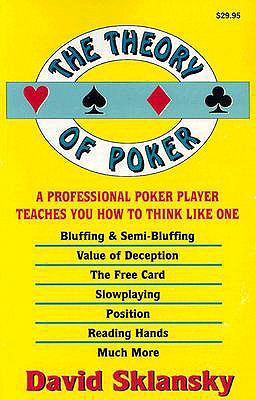 The Theory of Poker:  A Professional Poker Player Teaches You How To Think Like One, Sklansky, David