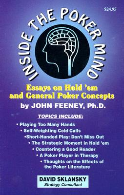 Inside the Poker Mind : Essays on HoldEm and General Poker Concepts, JOHN FEENEY, DAVID SKLANSKY