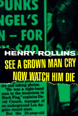 See a Grown Man Cry, Now Watch Him Die, Rollins, Henry