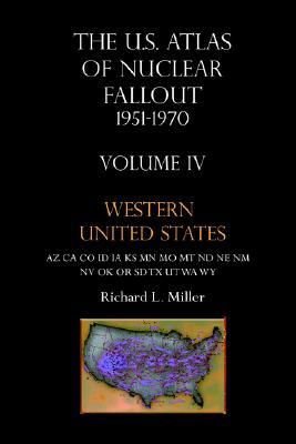 U.S. Atlas of Nuclear Fallout, 1951-1970, Vol. 4: Western United States, Miller, Richard L.
