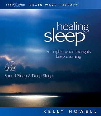 Healing Sleep: Sound Sleep & Deep Sleep For Nights When Thoughts Keep Churning 2 CDs, Howell, Kelly