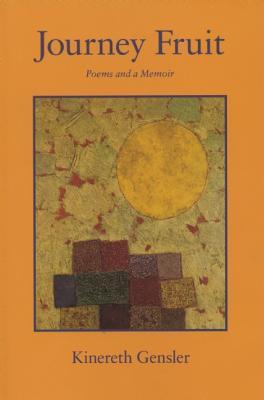 Journey Fruit: Poems and a Memoir, Gensler, Kinereth