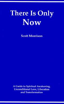 Image for There Is Only Now - A Simple Guide to Spiritual Awakening, Unconditional Love, Liberation and Transformation