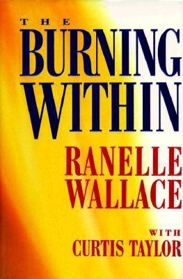 The Burning Within, RANELLE WALLACE, TAYLOR CURTIS