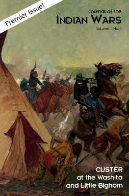 Image for Journal of the Indian Wars: Custer at the Washita and Little Bighorn Vol. 1 No. 1