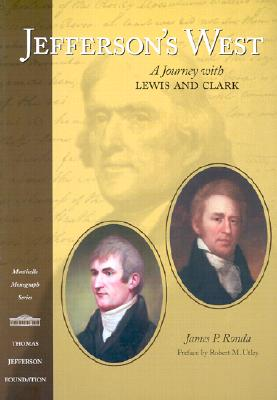 Jefferson's West: A Journey With Lewis and Clark, Ronda, James P.