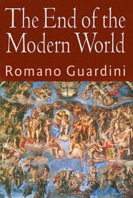 The End of the Modern World : A Search for Orientation, ROMAN GUARDINI