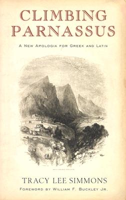 Climbing Parnassus: A New Apologia for Greek and Latin, Simmons, Tracy Lee