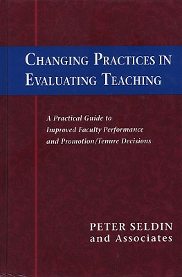 Changing Practices in Evaluating Teaching: A Practical Guide to Improved Faculty Performance and Promotion/Tenure Decisions (JB - Anker), Peter Seldin