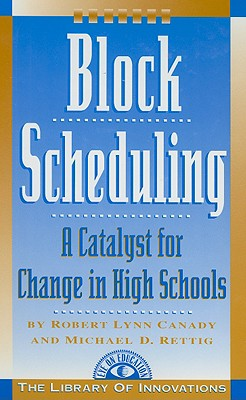 Block Scheduling: A Catalyst for Change in High Schools (Library of Innovations), Rettig, Michael D.; Canady, Robert Lynn