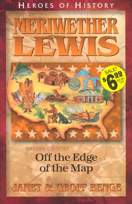 Image for Meriwether Lewis: Off the Edge of the Map (Heroes of History) (Benge, Janet, Heroes of History.)