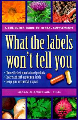 Image for What the Labels Wont Tell You : A Consumers Guide to Herbal Supplements