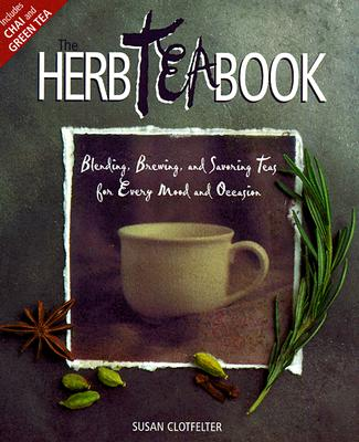 Image for The Herb Tea Book: Blending, Brewing, and Savoring Teas for Every Mood and Occasion