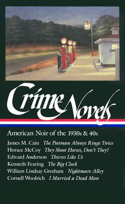 Image for Crime Novels: American Noir of the 1930s and 40s: The Postman Always Rings Twice / They Shoot Horses, Don't They? / Thieves Like Us / The Big Clock / ... a Dead Man (Library of America) (Vol 1) First Printing
