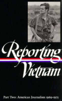 Reporting Vietnam: American Journalism 1969-1975 (Part Two) (Library of America)