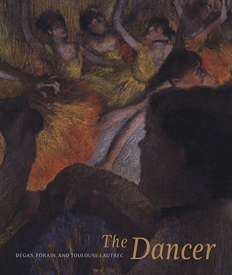 Image for The Dancer: Degas, Forain, Toulouse-Lautrec