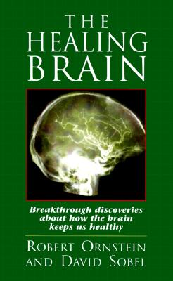 The Healing Brain: Breakthrough Discoveries About How the Brain Keeps Us Healthy, Robert Ornstein, David Sobel