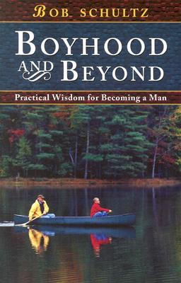 Image for Boyhood and Beyond: Practical Wisdom for Becoming a Man