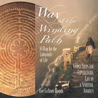 Way of the Winding Path: A Map for the Labyrinth of Life, Hogan, M.A. Eve Eschner