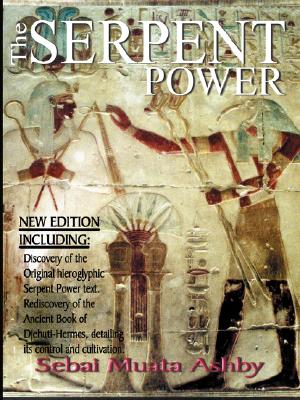 The Serpent Power: The Ancient Egyptian Mystical Wisdom of the Inner Life Force, Ashby, Muata