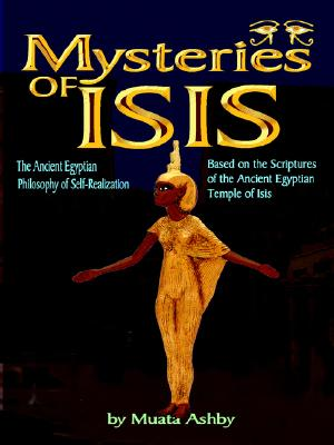 the Mystereries of Isis:tHE Mysteries of Isis: the Ancient Egyptian Philosophy of Self-Realization, Ashby, Muata