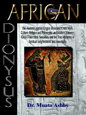 Image for AFRICAN DIONYSUS-The Ancient Egyptian Origins of Ancient Greek Myth