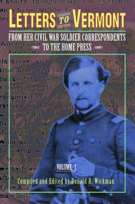 Letters to Vermont: From Her Civil War Soldier Correspondents to the Home Press, Vol. 1