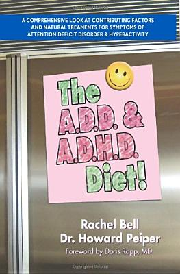 Image for The A.D.D. and A.D.H.D. Diet! A Comprehensive Look at Contributing Factors and Natural Treatments for Symptoms of Attention Deficit Disorder and Hyperactivity